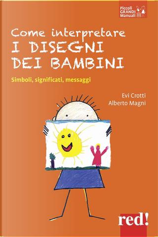 Come interpretare i disegni dei bambini. Simboli, significati, messaggi by Alberto Magni, Evi Crotti
