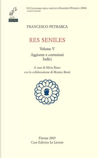 Res seniles. Vol. 5: Aggiunte correzioni. Indici by Francesco Petrarca