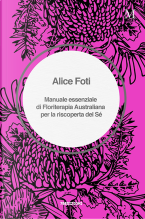 Manuale essenziale di floriterapia australiana per la riscoperta del sé by Alice Foti