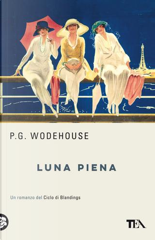 Luna piena. Un romanzo del ciclo di Blandings by Pelham G. Wodehouse