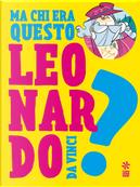 Ma chi era questo Leonardo da Vinci? by Giulia Calandra Buonaura