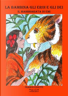 La bambina gli eroi e gli dei il Mahbharata di Emi by Franco Coletti