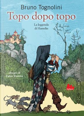 Topo dopo topo. La leggenda di Hamelin by Bruno Tognolini