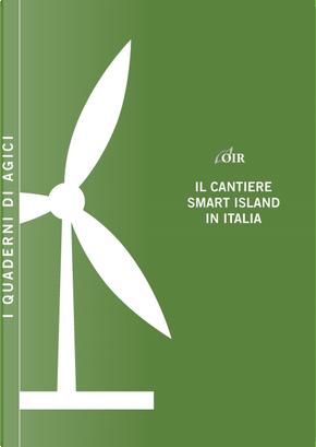 Il cantiere smart island in Italia by Andrea Gilardoni, Marco Carta, Marco Pigni