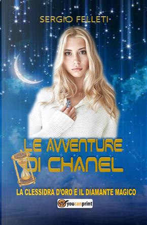 Le avventure di Chanel. La clessidra d'oro e il diamante magico by Sergio Felleti