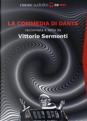 La Commedia di Dante raccontata e letta da Vittorio Sermonti. Audiolibro. 9 CD Audio formato MP3 by Dante Alighieri, Vittorio Sermonti