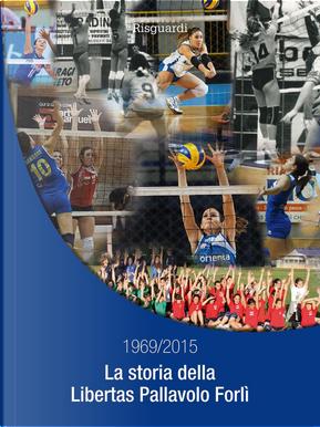 La storia della Libertas Pallavolo Forlì 1969/2015