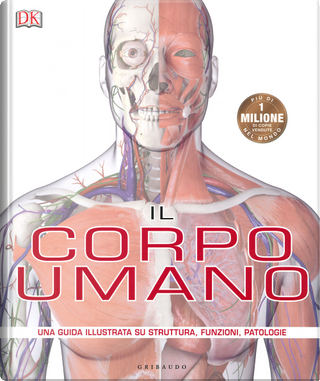 Il corpo umano. Una guida illustrata su struttura, funzioni e patologie by Steve Parker