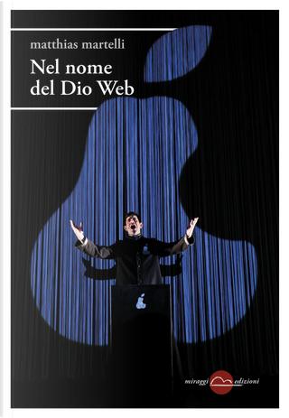 Nel nome del Dio Web by Matthias Martelli