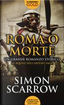 Roma o morte by Simon Scarrow