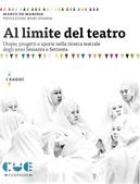 Al limite del teatro. Utopie, progetti e aporie nella ricerca teatrale degli anni Sessanta e Settanta by Marco De Marinis