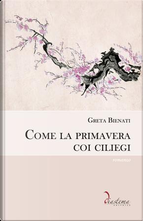Come la primavera coi ciliegi by Greta Bienati