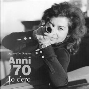 Anni '70. Io c'ero. Catalogo della mostra (Roma, 25 maggio-30 giugno 2017) by Agnese De Donato