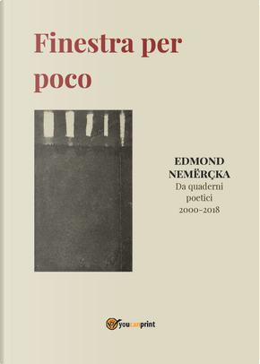 Finestra per poco. Da quaderni poetici 2000-2018 by Edmond Nemercka