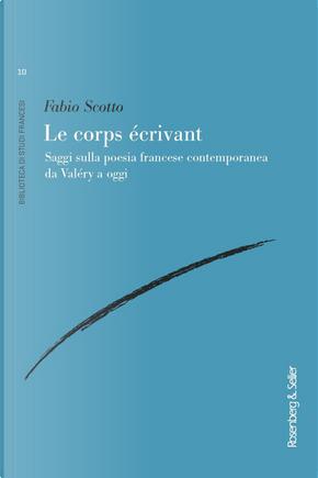 Le corps écrivant. Saggi sulla poesia francese contemporanea da Valéry a oggi by Fabio Scotto