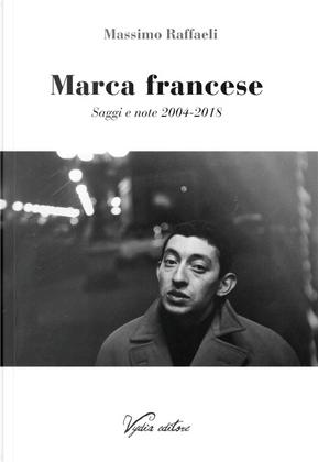 Marca francese. Saggi e note 2004-2018 by Massimo Raffaeli