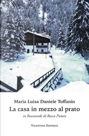 La casa in mezzo al prato in Boscoverde di Rocca Pietore by Maria Luisa Daniele Toffanin