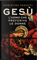 Gesù. L'uomo che preferiva le donne by Christine Pedotti