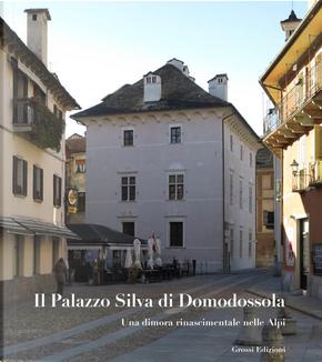 Il Palazzo Silva di Domodossola. Una dimora rinascimentale nelle Alpi by Enrico Rizzi, Gian Vittorio Moro, Giovanni Necchi della Silva, Paolo Negri