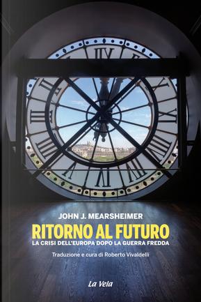 Ritorno al futuro. La crisi dell'Europa dopo la Guerra fredda by John J. Mearsheimer