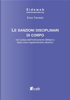 Le sanzioni disciplinari di corpo nel codice dell'ordinamento militare e testo unico regolamentare attuativo by Enzo Trevisiol