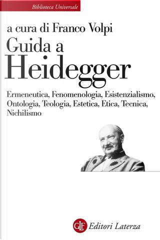 Guida a Heidegger. Ermeneutica, fenomenologia, esistenzialismo, ontologia, teologia, estetica, etica, tecnica, nichilismo