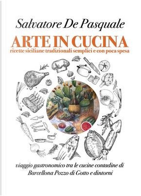 Arte in cucina. Ricette siciliane tradizionali semplici e con poca spesa by Salvatore De Pasquale