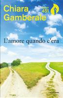 L'amore quando c'era by Chiara Gamberale