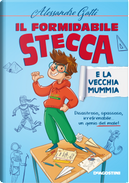 Il formidabile Stecca e la vecchia mummia by Alessandro Gatti, Giulia Bracesco