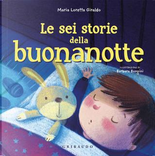 Le sei storie della buonanotte by Maria Loretta Giraldo