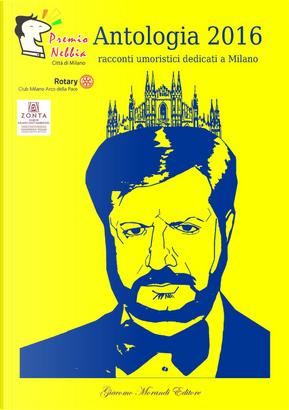 Antologia premio Nebbia 2016. Racconti umoristici dedicati a Milano
