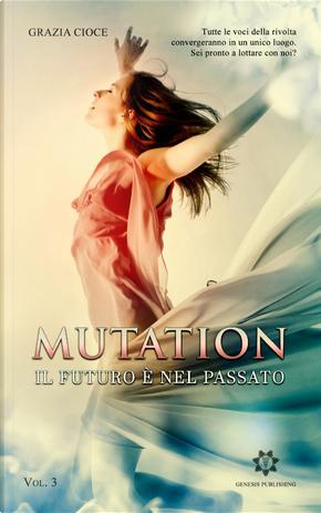 Il futuro è nel passato. Mutation. Vol. 3 by Grazia Cioce