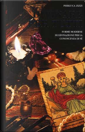 Divinare per tutti. Forme moderne di divinazione per la conoscenza di sé by Pierluca Zizzi