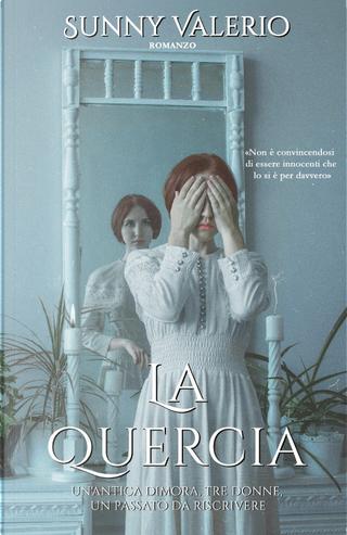 La Quercia. Un'antica dimora, tre donne, un passato da riscrivere by Sunny Valerio