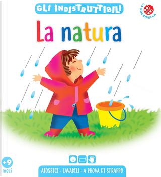 La natura. Gli indistruttibili by Emanuela Bussolati, Laura Rigo