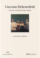 Cinema: il destino di raccontare by Giacomo Debenedetti