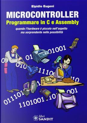 Microcontroller. Programmare in C e Assembly by Elpidio Eugeni