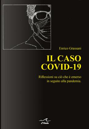 Il caso Covid-19. Riflessioni su ciò che è emerso in seguito alla pandemia by Enrico Grassani