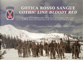 Gotica rosso sangue. 1945 foto e memorie della 10ª Divisione di montagna USA in Italia-Gothic line blood red. 1945 photos and memories of US 10th Mountain Division in Italy