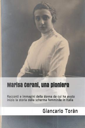 Marisa Cerani, una pioniera. Racconti e immagini della donna da cui ha avuto inizio la storia della scherma femminile in Italia by Toran Giancarlo