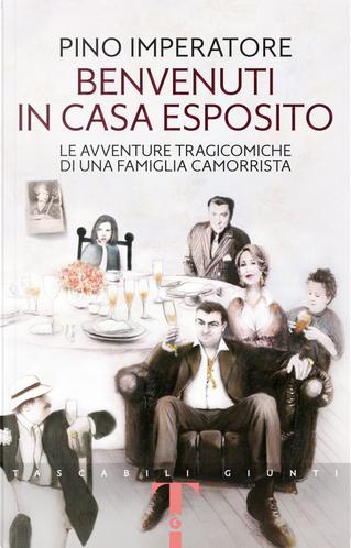 Benvenuti in casa Esposito. Le avventure tragicomiche di una famiglia camorrista by Pino Imperatore