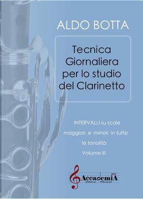 Tecnica giornaliera per lo studio del clarinetto. Intervalli su scale maggiori e minori in tutte le tonalità. Vol. 3 by Aldo Botta