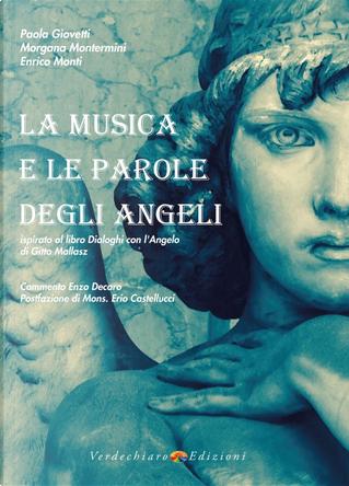 La Musica e le parole degli angeli. Ispirato al libro Dialoghi con l'Angelo di Gitta Mallasz by Enrico Monti, Morgana Montermini, Paola Giovetti