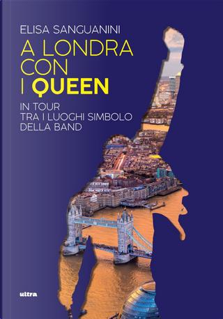 A Londra con i Queen. In tour tra i luoghi simbolo della band by Elisa Sanguanini