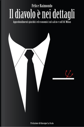 Il diavolo è nei dettagli. Approfondimenti giuridici ed economici sul calcio e sull'AC Milan by Felice Raimondo