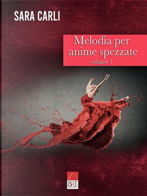 Melodia per anime spezzate. Vol. 1 by Sara Carli