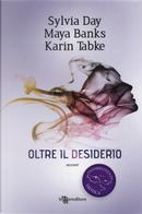 Oltre il desiderio. Disobbedienza erotica. Vol. 2 by Karin Tabke, Maya Banks, Sylvia Day
