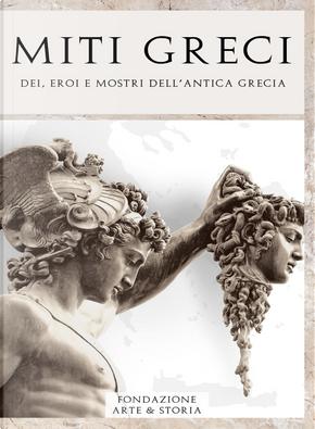 Miti greci. Dei, eroi e mostri dell'antica Grecia by Fondazione Arte & Storia