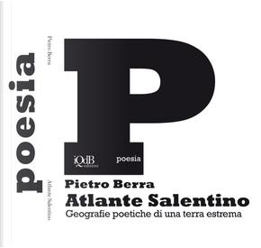 Atlante salentino. Geografie poetiche di una terra estrema by Pietro Berra