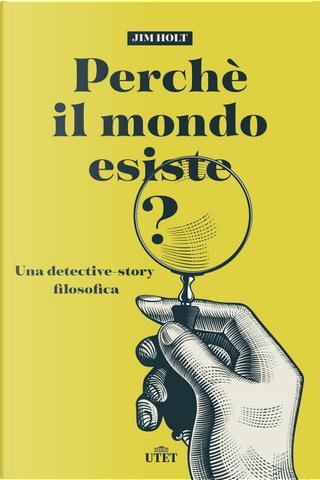Perché il mondo esiste? Una detective-story filosofica by Jim Holt